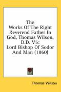 The Works of the Right Reverend Father in God, Thomas Wilson, D.D. V5: Lord Bishop of Sodor and Man (1860)