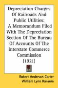 Depreciation Charges of Railroads and Public Utilities: A Memorandum Filed with the Depreciation Section of the Bureau of Accounts of the Interstate C