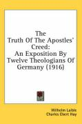 The Truth of the Apostles' Creed: An Exposition by Twelve Theologians of Germany (1916)