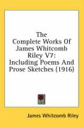 The Complete Works of James Whitcomb Riley V7: Including Poems and Prose Sketches (1916)