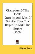 Champions of the Fleet: Captains and Men of War and Days That Helped to Make the Empire (1908)