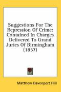Suggestions for the Repression of Crime: Contained in Charges Delivered to Grand Juries of Birmingham (1857)