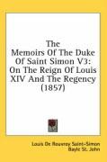 The Memoirs of the Duke of Saint Simon V3: On the Reign of Louis XIV and the Regency (1857)