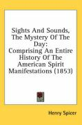 Sights and Sounds, the Mystery of the Day: Comprising an Entire History of the American Spirit Manifestations (1853)