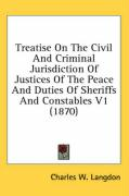 Treatise on the Civil and Criminal Jurisdiction of Justices of the Peace and Duties of Sheriffs and Constables V1 (1870)