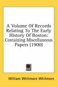 A Volume of Records Relating to the Early History of Boston: Containing Miscellaneous Papers (1900)