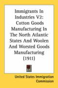 Immigrants in Industries V2: Cotton Goods Manufacturing in the North Atlantic States and Woolen and Worsted Goods Manufacturing (1911)