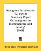 Immigrants in Industries V2, Part 2: Summary Report on Immigrants in Manufacturing and Mining (1911)