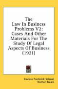The Law in Business Problems V2: Cases and Other Materials for the Study of Legal Aspects of Business (1921): 2