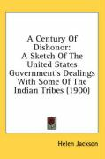 A Century of Dishonor: A Sketch of the United States Government's Dealings with Some of the Indian Tribes (1900)
