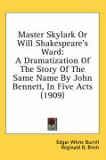 Master Skylark or Will Shakespeare's Ward: A Dramatization of the Story of the Same Name by John Bennett, in Five Acts (1909)
