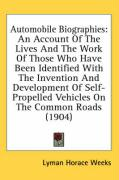 Automobile Biographies: An Account of the Lives and the Work of Those Who Have Been Identified with the Invention and Development of Self-Prop