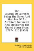 The Journal of Latrobe: Being the Notes and Sketches of an Architect, Naturalist and Traveler in the United States from 1797-1820 (1905)