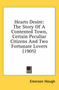 Hearts Desire: The Story of a Contented Town, Certain Peculiar Citizens and Two Fortunate Lovers (1905)
