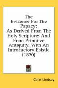 The Evidence for the Papacy: As Derived from the Holy Scriptures and from Primitive Antiquity, with an Introductory Epistle (1870)