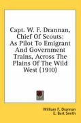 Capt. W. F. Drannan, Chief of Scouts: As Pilot to Emigrant and Government Trains, Across the Plains of the Wild West (1910)