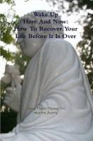 Wake Up Here and Now: How to Recover Your Life Before It Is Over