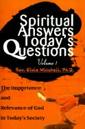 Spiritual Answers Today's Questions: The Importance and Relevance of God in Today's Society: Volume One