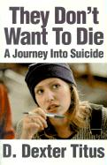 They Don't Want to Die: A Journey Into Suicide