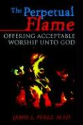 The Perpetual Flame: Offering Acceptable Worship Unto God