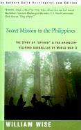 "Secret Mission to the Philippines: The Story of ""Spyron"" and the American-Filipino Guerrillas of World War II"