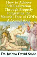 How to Achieve Self-Realization Through Properly Integrating the Material Face of God: A Compilation