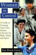 Women in Control: A Guide to Creating Your Own Fitness Lifestyle for Body, Mind, and Spirit