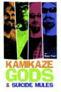 Kamikaze Gods and Suicide Mules