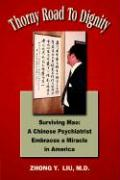 Thorny Road to Dignity: Surviving Mao: A Chinese Psychiatrist Embraces a Miracle in America