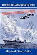 Luther College Goes to War: Scuttlebutt and the World War II Letters. Volume I