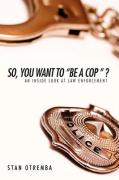 "So, You Want to ""Be a Cop "" ?: An Inside Look at Law Enforcement"
