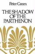 The Shadow of the Parthenon: Studies in Ancient History and Literature