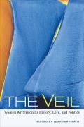 The Veil: Women Writers on Its History, Lore, and Politics