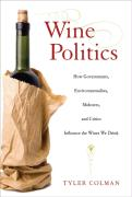Wine Politics: How Governments, Environmentalists, Mobsters, and Critics Influence the Wines We Drink