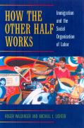 How the Other Half Works: Immigration & Social Organization