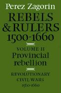Provincial Rebellion: Revolutionary Civil Wars, 1560-1660