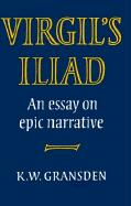 Virgil's Iliad: An Essay on Epic Narrative