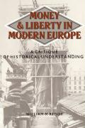 Money and Liberty in Modern Europe: A Critique of Historical Understanding