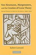 Von Neumann, Morgenstern, and the Creation of Game Theory: From Chess to Social Science, 1900-1960