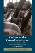 Culture under Cross-Examination: International Justice and the Special Court for Sierra Leone (Cambridge Studies in Law and Society)