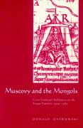 Muscovy and the Mongols: Cross-Cultural Influences on the Steppe Frontier, 1304 1589