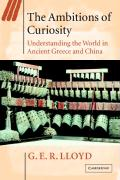 The Ambitions of Curiosity: Understanding the World in Ancient Greece and China (Ideas in Context)