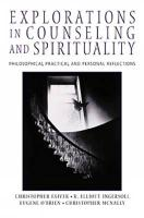 Explorations in Counseling and Spirituality: Philosophical, Practical, and Personal Reflections