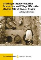 Etlatongo: Social Complexity, Interaction, and Village Life in the Mixteca Alta of Oaxaca, Mexico