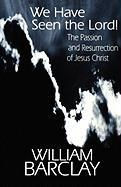 We Have Seen the Lord: The Passion and Resurrection of Jesus Christ