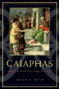 Caiaphas: Friend of Rome and Judge of Jesus?