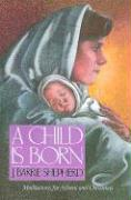 A Child is Born: Meditations for Advent and Christmas