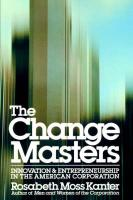 The Change Masters: Innovation and Entrepreneurship in the American Corporation