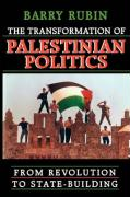 The Transformation of Palestinian Politics: From Revolution to State-Building