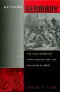 Defining Germany: The 1848 Frankfurt Parliamentarians and National Identity (Harvard Historical Studies)